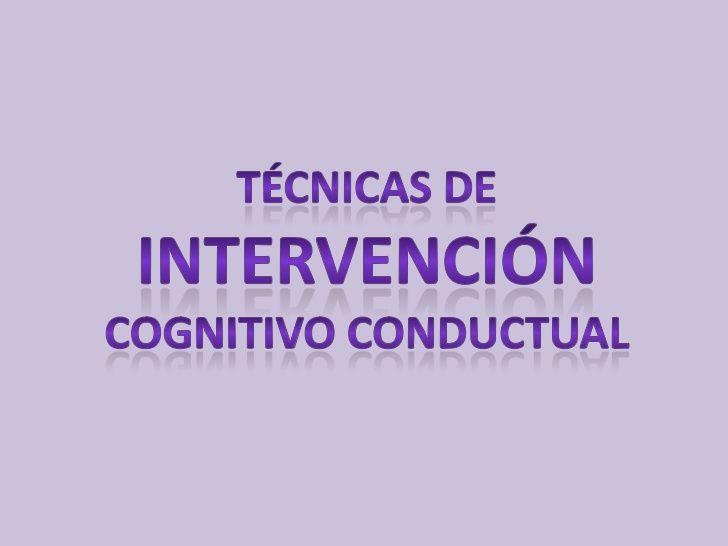 Técnicas de intervención cognitivo conductual<br />