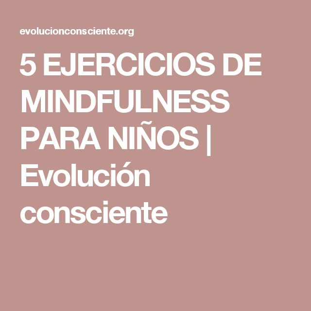5 EJERCICIOS DE MINDFULNESS PARA NIÑOS | Evolución consciente