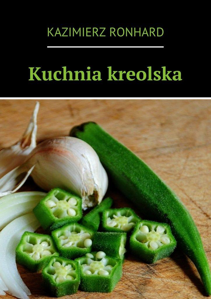 Kuchnia Kreolska - Kazimierz Ronhard — Ridero