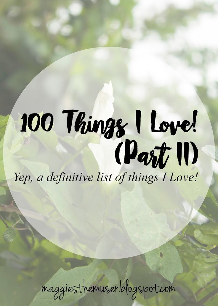 Part 2 of my 100 Things  love post! Looking on the bright side of life!