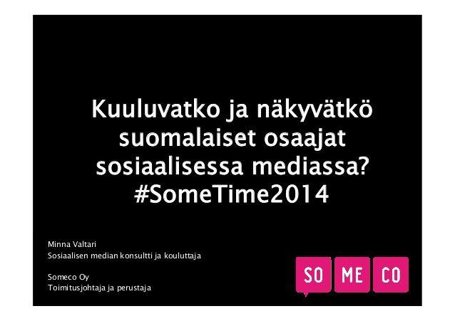 #SomeTime2014 Kuuluvatko ja näkyvätkö suomalaiset osaajat sosiaalisessa mediassa? #somefi #slideshare #slideshow
