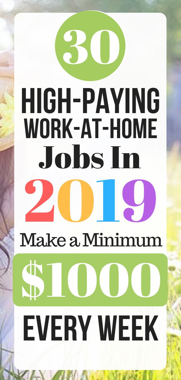 30 High-Paying Work-At-Home Jobs In 2019 Make a Minimum $1000 Every Week