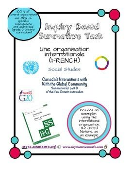 (FRENCH) Summative Task Social Studies People and Environments: Canada's Interactions with the Global Community: International Organization / Une organization Internationale.This is a summative task for the NEW Social Studies Curriculum in Ontario. It is based on Grade 6 Social Studies (in French)In this summative task, students have to research an international organization (either governmental or non-governmental).