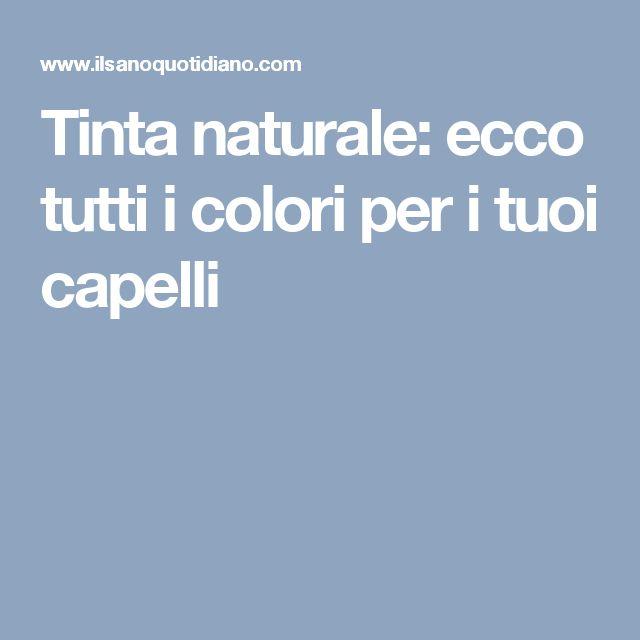 Tinta naturale: ecco tutti i colori per i tuoi capelli