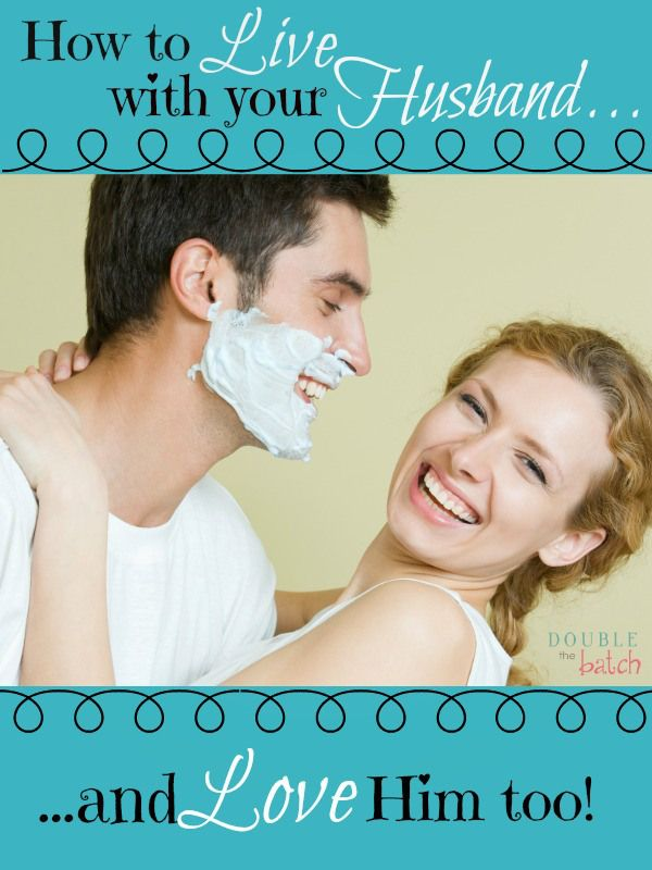 How to live with your husband and love him too
