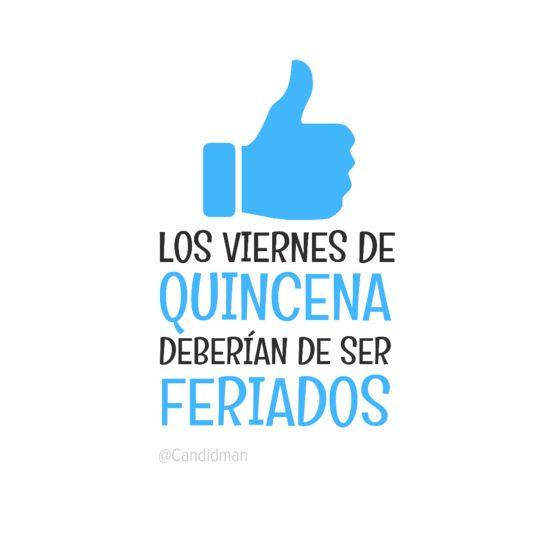 """""""Los #Viernes de #Quincena deberían de ser feriados"""". #Citas #Frases @candidman"""