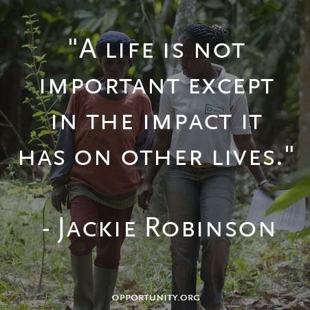 """""""A life is not important except in the impact it has on other lives."""" - Jackie Robinson"""