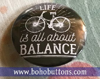 Life is All About Balance Bicycle Pinback Button, Work Out Button, Exercise Magnet, Bike Quote, Workout Gear, Keychain, Cycling Gift