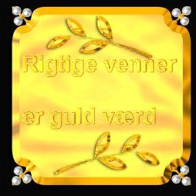 rigtige venner er guld værd = real friends are worth gold