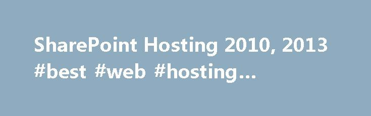 SharePoint Hosting 2010, 2013 #best #web #hosting #australia http://hosting.nef2.com/sharepoint-hosting-2010-2013-best-web-hosting-australia/  #sharepoint hosting # SharePoint Hosting 2010, 2013 With Apps4Rent, your Microsoft SharePoint site hosting choices include shared, dedicated, or farm hosting of SharePoint Foundation 2010. SharePoint Foundation 2013. SharePoint Server 2010. SharePoint Server 2013. and MOSS 2007. It means your team and partners can easily connect and collaborate…