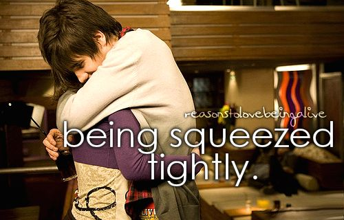 Tight hugs are the best..