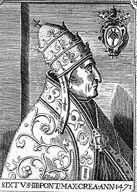Pope Sixtus IV (Latin: Xystus IV; 21 July 1414 – 12 August 1484), born Francesco della Rovere, was Pope from 9 August 1471 to his death in 1484. His accomplishments as pope included building the Sistine Chapel