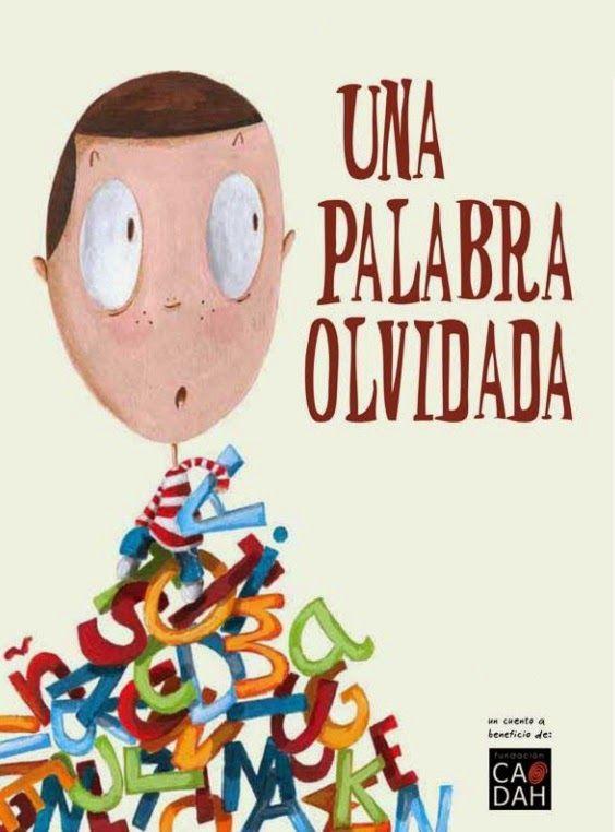 """""""Una palabra olvidada"""" es un sencillo cuento que trasmite en sus páginas a todo color la ilusión, la solidaridad, la superación de dificultades y el deseo de alcanzar la felicidad de un niño con TDAH. - See more at: http://enlaescuelacabentodos.blogspot.com.es/2014/12/cuentos-especiales-para-el-dia-de-la.html#sthash.PqGuHsiJ.dpuf"""