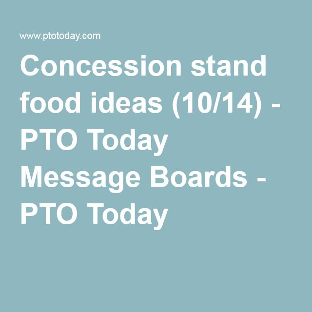 Concession stand food ideas (10/14) - PTO Today Message Boards - PTO Today