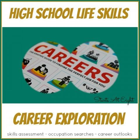 High School Life Skills: Career Exploration.  Explore some great resources as well as some great tips.  Really great information at:  http://www.startsateight.com/2015/03/high-school-life-skills-career-exploration/