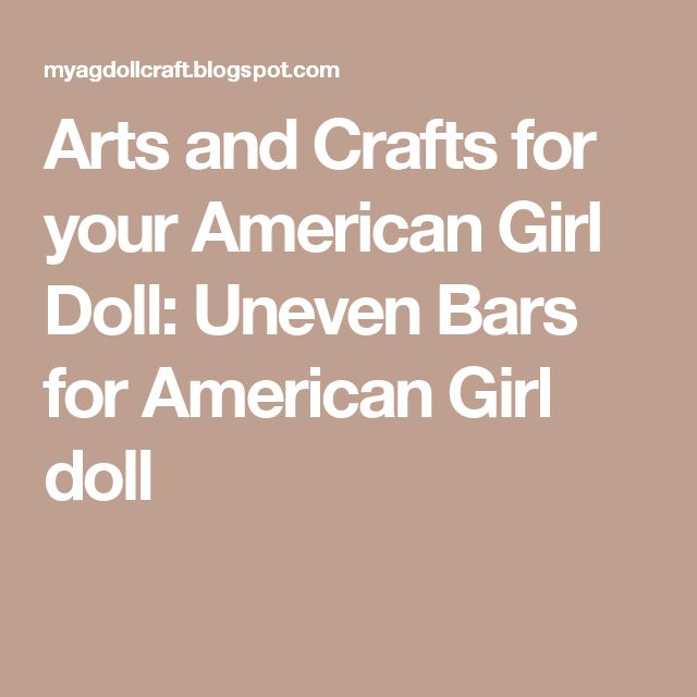 Arts and Crafts for your American Girl Doll: Uneven Bars for American Girl doll