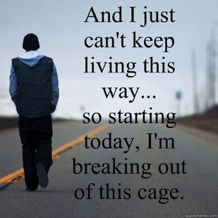 It's time for me to break free, be free, and change my life.