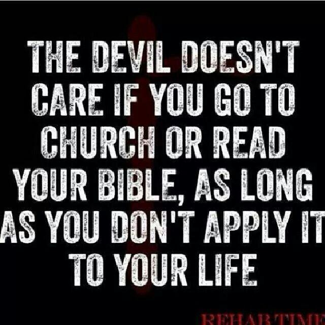 Christianity HAS to be applied, it has to be a habit, a lifestyle.