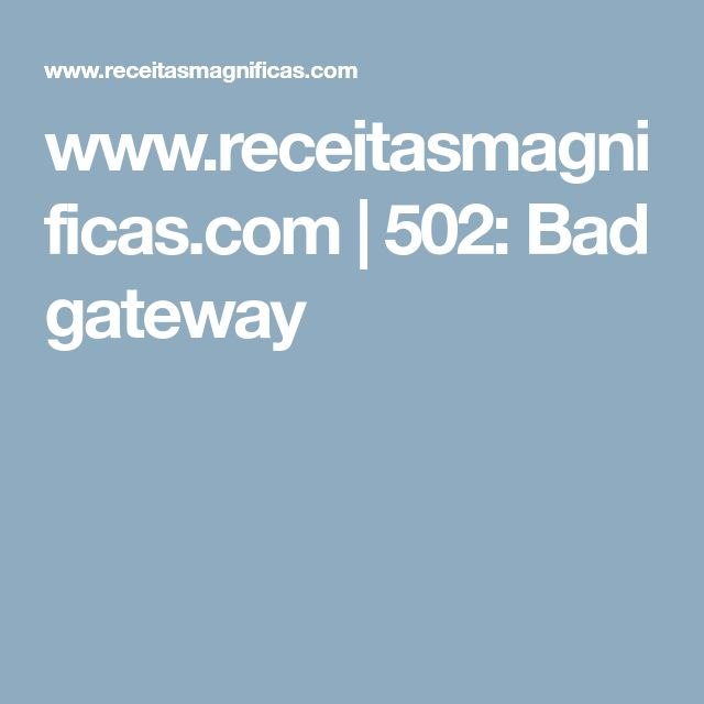 www.receitasmagnificas.com | 502: Bad gateway