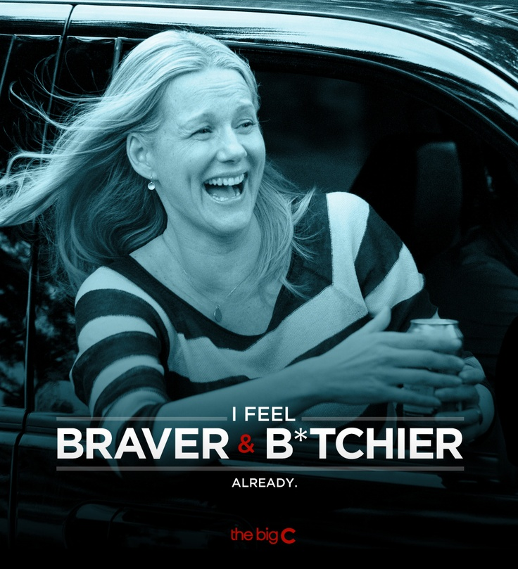 """""""I feel braver and b*tchier already."""" -The Big C. I was scared it wouldn't continue, but one of my favorite shows is coming back on April 8th!"""