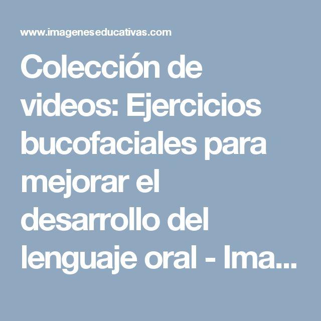 Colección de videos: Ejercicios bucofaciales para mejorar el desarrollo del lenguaje oral - Imagenes Educativas