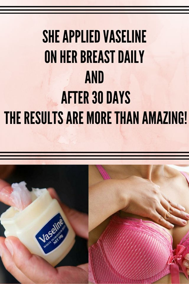 SHE APPLIED VASELINE ON HER BREAST DAILY AND AFTER 30 DAYS THE RESULTS ARE MORE THAN AMAZING!;'\