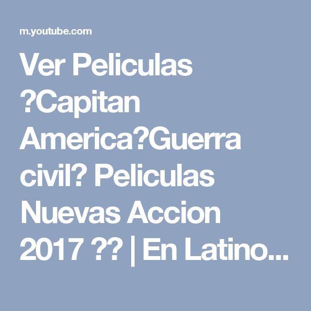 Ver Peliculas ★Capitan America★Guerra civil★ Peliculas Nuevas Accion 2017 ᴴᴰ | En Latino - YouTube