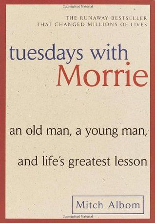 Tuesdays with Morrie: An Old Man, a Young Man, and Life's Greatest Lesson by Mitch Albom (921 Alb)