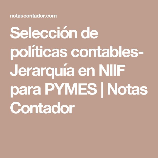 Selección de políticas contables- Jerarquía en NIIF para PYMES | Notas Contador