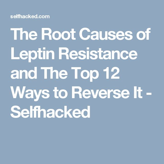 The Root Causes of Leptin Resistance and The Top 12 Ways to Reverse It - Selfhacked