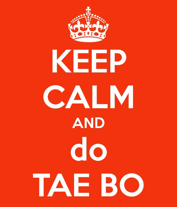 KEEP CALM AND do TAE BO - KEEP CALM AND CARRY ON Image Generator - brought to you by the Ministry of Information