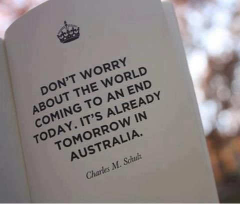 """Don't worry about the world coming to an end today. It's already tomorrow in Australia."" -Charles M. Schultz #yankinaustralia #australia #122112"