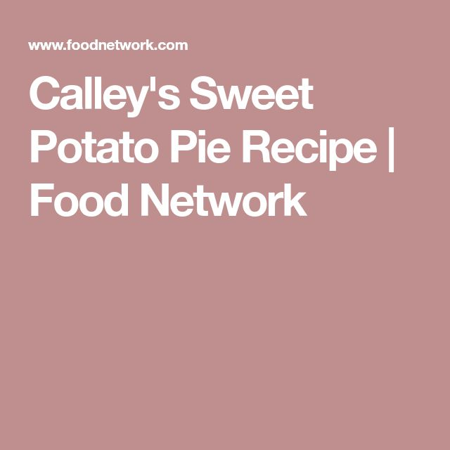Calley's Sweet Potato Pie Recipe | Food Network