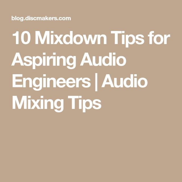 10 Mixdown Tips for Aspiring Audio Engineers | Audio Mixing Tips