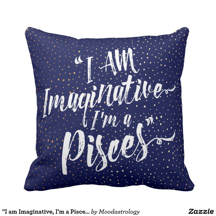 """I am Imaginative, I'm a Pisces"" Zodiac Pillow"