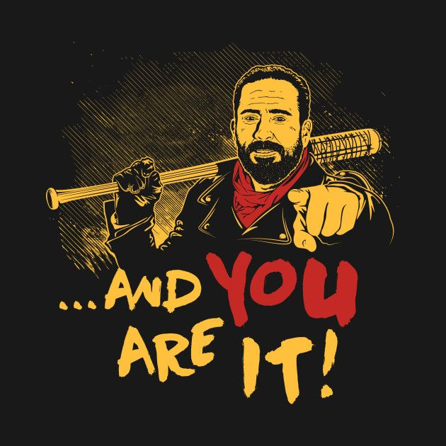 And you are it T-Shirt - Negan T-Shirt is $11 at OtherTees!