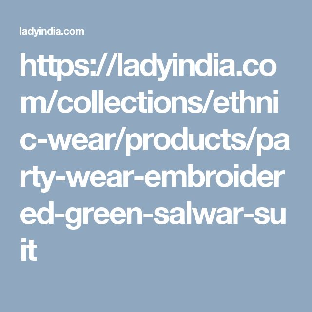 https://ladyindia.com/collections/ethnic-wear/products/party-wear-embroidered-green-salwar-suit