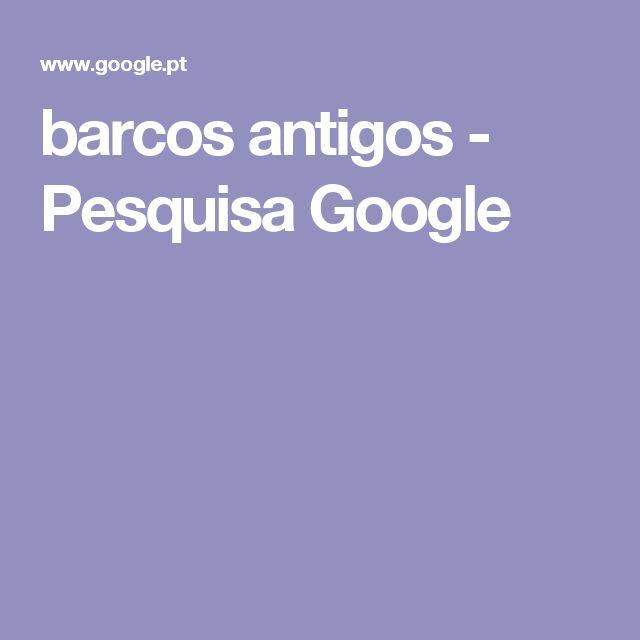 barcos antigos - Pesquisa Google