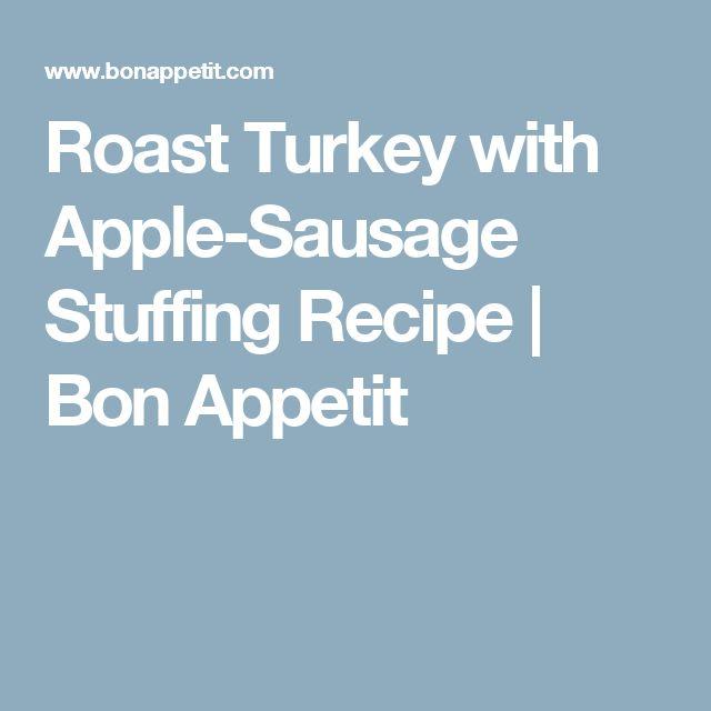 Roast Turkey with Apple-Sausage Stuffing Recipe | Bon Appetit
