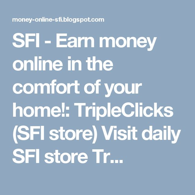 SFI - Earn money online in the comfort of your home!: TripleClicks (SFI store)  Visit daily SFI store Tr...