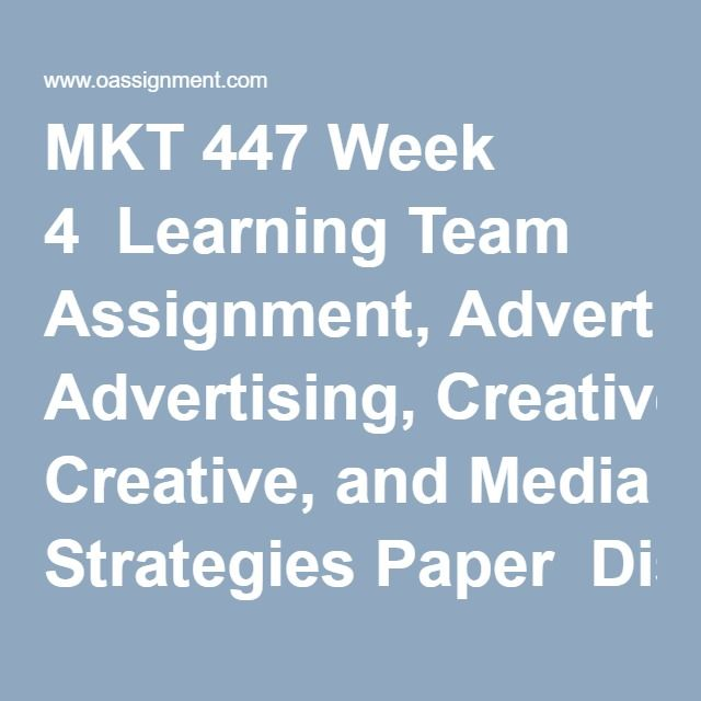 MKT 447 Week 4  Learning Team Assignment, Advertising, Creative, and Media Strategies Paper  Discussion Question 1  Discussion Question 2