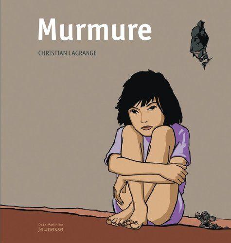 """Catégorie Les ados Lauréat : """"Murmure"""", de Christian Lagrange Edition de la Martinière"""