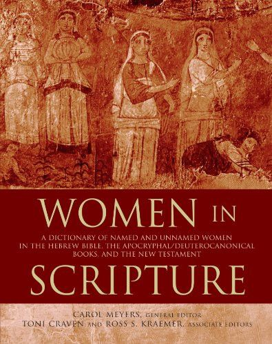 Women in Scripture: A Dictionary of Named and Unnamed Women in the Hebrew Bible, the Apocryphal/Deuterocanonical Books, and the New Testamen