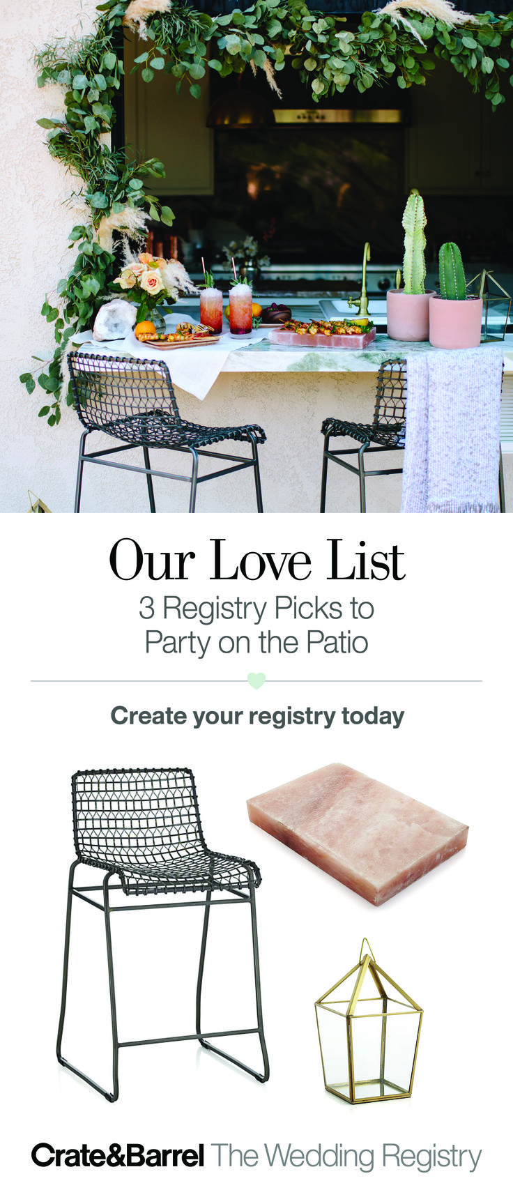 Outdoor entertaining is such a breath of fresh air. Our friends at 100 Layer Cake keep it breezy with a mix of materials: industrial wire bar stools mingle with a pink Himalayan salt block and modern brass lantern. Create your registry today and get the patio party started.