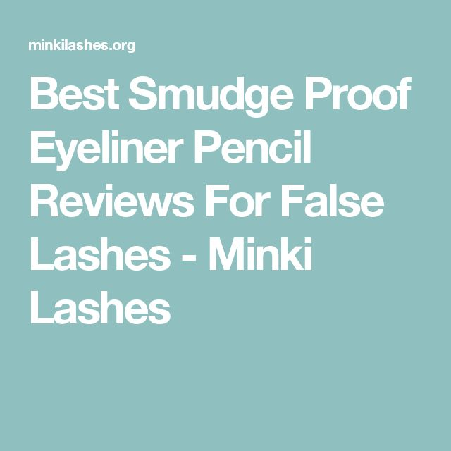 Best Smudge Proof Eyeliner Pencil Reviews For False Lashes - Minki Lashes