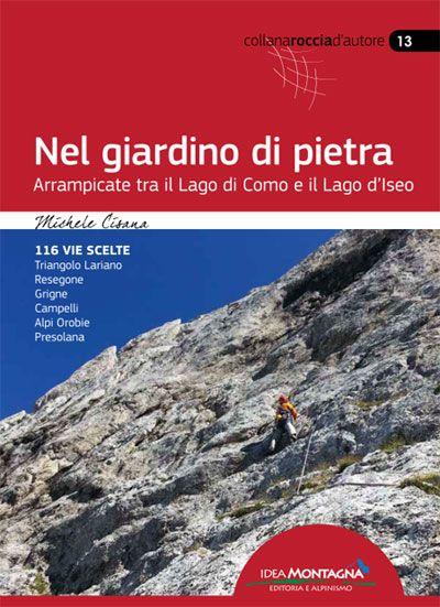 NEL GIARDINO DI PIETRA Arrampicate tra il Lago di Como e il Lago d'Iseo   116 vie scelte in Triangolo Lariano (Corni di Canzo e Moregallo, Lecco e Costiera del Monte S. Martino), Resegone, Grigne, Campelli, Gruppo di Coca, Arera, Presolana, Pizzo Camino.   Una guida che nasce dal piacere e dal divertimento dell'autore di esplorare e curiosare tra le montagne di casa, nella zona tra il Lago di Lecco e il Lago d'Iseo…