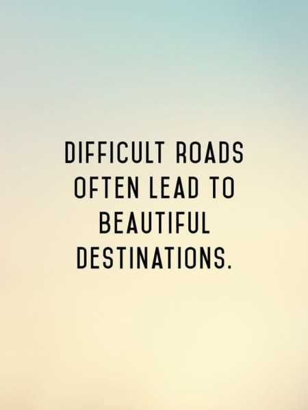 Difficult Roads Often Lead To Beautiful Destinations // Motivation //  Motivational Quotes