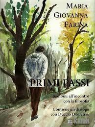 """""""Primi passi"""" di Maria Giovanna Farina: un libro per capire come trasmettere la filosofia ai bambini http://libriscrittorilettori.altervista.org/4141-2/  #filosofa"""