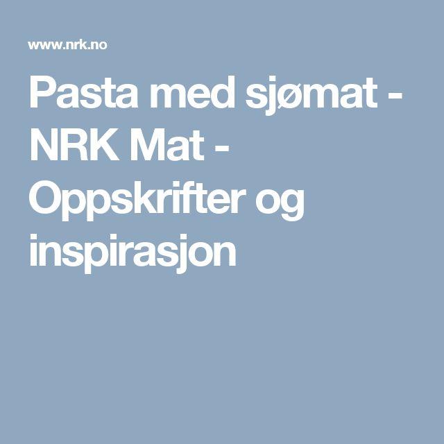 Pasta med sjømat - NRK Mat - Oppskrifter og inspirasjon