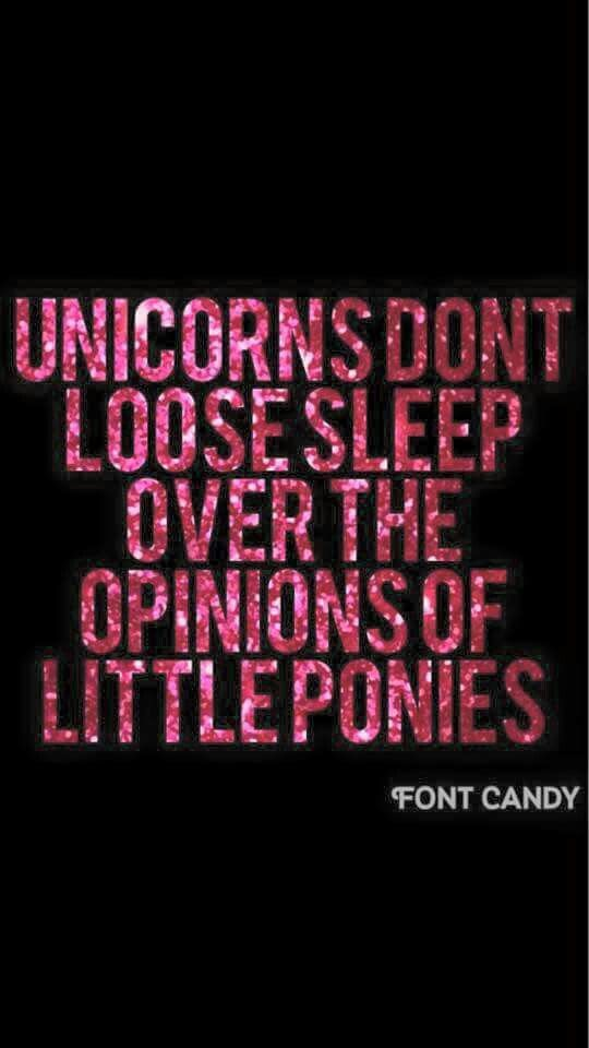 Be a unicorn!! Don't let others bring you down!